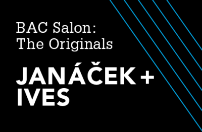 BAC Salon: Janáček + Ives